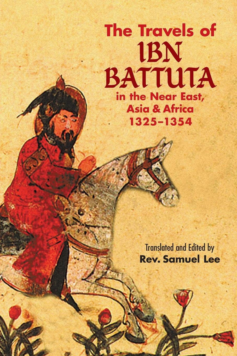 The Travels of Ibn Battuta: in the Near East, Asia and Africa, 1325-1354