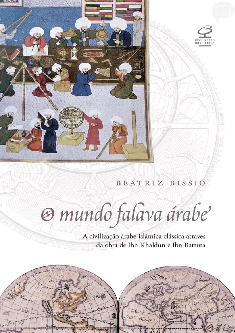 O mundo falava árabe: A civilização árabe-islâmica clássica através da obra de Ibn Khaldun e Ibn Battuta