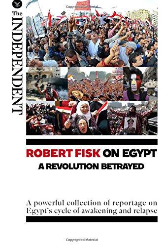 Robert Fisk on Egypt: A Revolution Betrayed