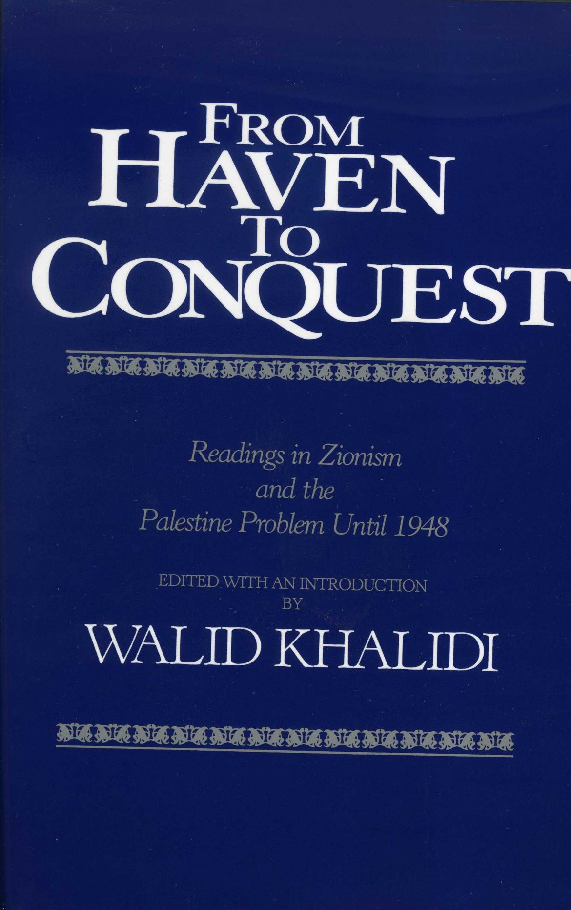 From Haven to Conquest: Readings in Zionism and the Palestine Problem until 1948