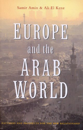 Europe and the Arab World: Patterns and Prospects for the New Relationship