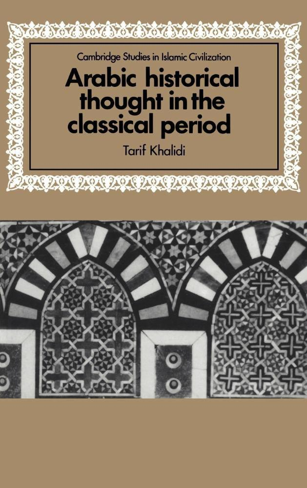 Arabic Historical Thought in the Classical Period