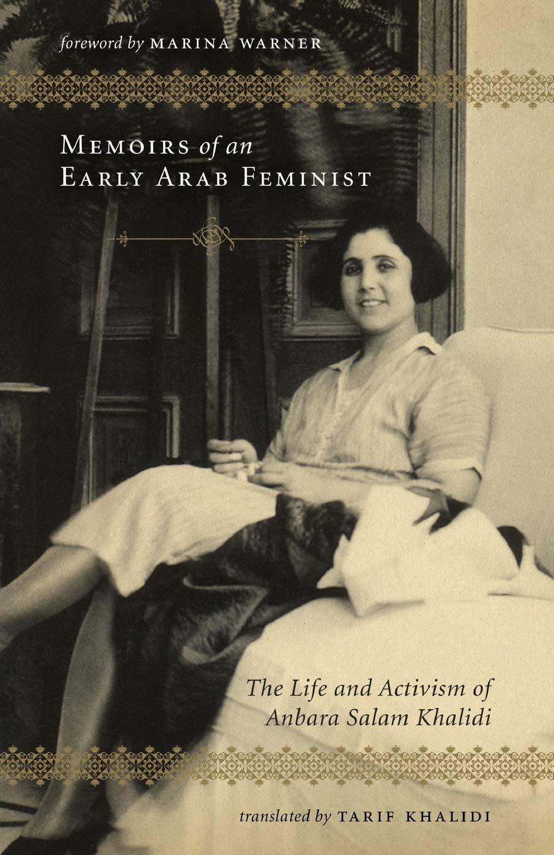 Memoirs of an Early Arab Feminist The Life and Activism of Anbara Salam Khalidi