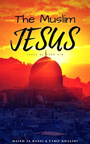 The Muslim Jesus: True Message Of Christ